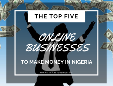 THE TOP 5 ONLINE BUSINESSES TO MAKE MONEY IN NIGERIA
