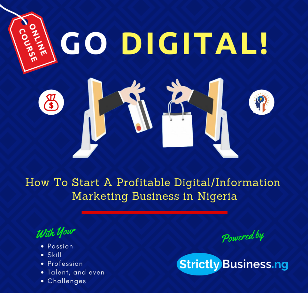 GO DIGITAL! How To Start A Profitable Digital/Information Marketing Business in Nigeria in 30 Days or Less Out of Your Skill, Talent, Passion or Profession.